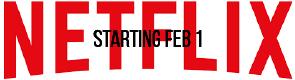 Netflix, starting FEB 1